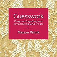 Guesswork: Essays on Forgetting and Remembering Who We Are (       UNABRIDGED) by Marion Winik Narrated by Sasha Dunbrooke