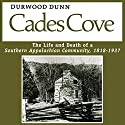 Cades Cove: The Life and Death of a Southern Appalachian Community, 1818-1937 Audiobook by Durwood Dunn Narrated by David Randall Hunter