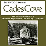 Cades Cove: The Life and Death of a Southern Appalachian Community, 1818-1937 | Durwood Dunn