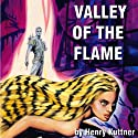Valley of the Flame (       UNABRIDGED) by Henry Kuttner Narrated by James Roberts