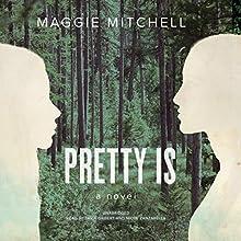 Pretty Is: A Novel (       UNABRIDGED) by Maggie Mitchell Narrated by Tavia Gilbert, Nicol Zanzarella