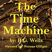 The Time Machine (       UNABRIDGED) by H. G. Wells Narrated by Norman Gilligan