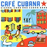 Cuba - Cafe Cubana: Guitars Cigars and Cadillacs: the Greatest Cuban M...