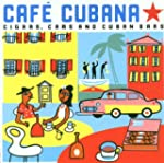 Cuba - Cafe Cubana: Guitars Cigars an...