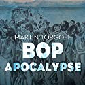 Bop Apocalypse: Jazz, Race, the Beats, and Drugs Audiobook by Martin Torgoff Narrated by Roger Wayne