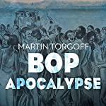 Bop Apocalypse: Jazz, Race, the Beats, and Drugs | Martin Torgoff