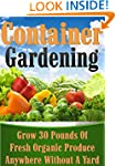 Container Gardening: Grow 30 Pounds o...