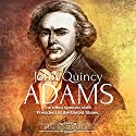 John Quincy Adams: The Often Ignored Sixth President of the United States Audiobook by Mark Steinberg Narrated by Jim Johnston