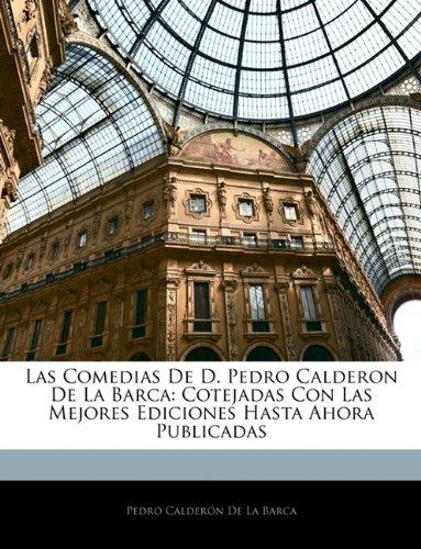 Las Comedias de D. Pedro Calderon de La Barca Cotejadas Con Las Mejores Ediciones Hasta Ahora Publicadas  [De La Barca, Pedro Calderon] (Tapa Blanda)