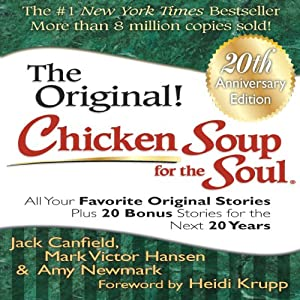 Chicken Soup for the Soul 20th Anniversary Edition: All Your Favorite Original Stories Plus 20 Bonus Stories for the Next 20 Years | [Jack Canfield, Mark Victor Hansen, Amy Newmark, Heidi Krupp (foreword)]