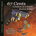 67 Cents: Creation of a South Boston Killer | Thomas M. Cirignano