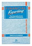 Financial Reporting: Theoretical and Regulatory Framework (0412357909) by Alexander, David
