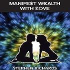 Manifest Wealth with Love Hörbuch von Stephen Richards Gesprochen von: Michael Welte