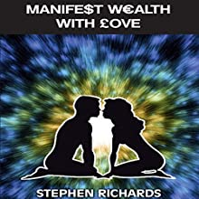 Manifest Wealth with Love Audiobook by Stephen Richards Narrated by Michael Welte