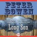 Long Son: A Montana Mystery featuring Gabriel Du Pré, Book Six (       UNABRIDGED) by Peter Bowen Narrated by Jim Meskimen