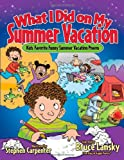What I Did on My Summer Vacation: Kids Favorite Funny Summer Vacation Poems