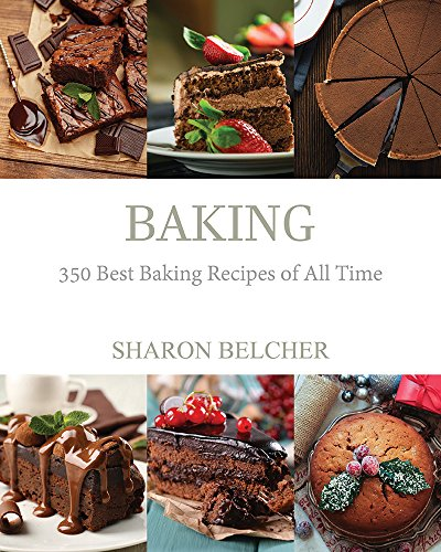baking-350-best-baking-recipes-of-all-time-baking-cookbooks-baking-recipes-baking-books-baking-bible