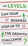 The Levels: Can Your Business Step Up to the Growth Challenge?