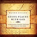 Going Places with God: A Devotional Journey Through the Lands of the Bible Audiobook by Wayne Stiles Narrated by Wayne Stiles