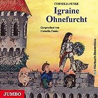 Igraine Ohnefurcht Hörbuch von Cornelia Funke Gesprochen von: Cornelia Funke
