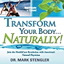 Transform Your Body... Naturally!: Join the HealthCare Revolution with America's Natural Physician Speech by Mark Stengler Narrated by Mark Stengler