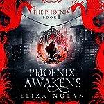 Phoenix Awakens: The Phoenix, Book 1 | Eliza Nolan