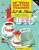 If You Don't Feed the Teachers They Eat the Students!: Guide to Success for Administrators and Teachers