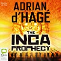 Inca Prophecy (       UNABRIDGED) by Adrian d'Hagè Narrated by Jim Daly