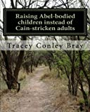 Raising Abel-bodied children instead of Cain-stricken adults: A parental guide to raising a strong-intact family image