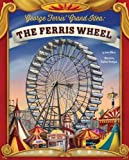 George Ferris' Grand Idea: The Ferris Wheel (The Story Behind the Name)