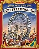 George Ferris' Grand Idea: The Ferris Wheel (The Story Behind the Name)