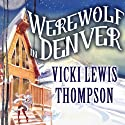 Werewolf in Denver: A Wild about You Novel, Book 4 Audiobook by Vicki Lewis Thompson Narrated by Abby Craden