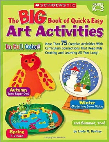 Big Book Of Quick & Easy Art Activities: More Than 75 Creative Activities With Curriculum Connections That Keep Kids Creating And Learning All Year Long! front-1025338
