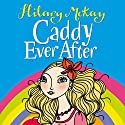 Caddy Ever After (       UNABRIDGED) by Hilary McKay Narrated by Glen Mcready
