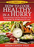img - for HOW TO COOK HEALTHY IN A HURRY: QUICK AND EASY LOW FAT RECIPES YOU CAN PREPARE IN 30 MINUTES-VOLUMES 1 & 2 book / textbook / text book