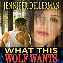 What This Wolf Wants (       UNABRIDGED) by Jennifer Dellerman Narrated by Kathryn Lynhurst