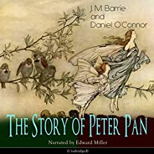 The Story of Peter Pan Audiobook by J. M. Barrie, Daniel O'Connor Narrated by Edward Miller