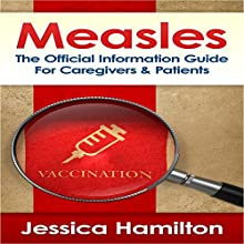 Measles: The Official Information Guide for Caregivers & Patients (       UNABRIDGED) by Jessica Hamilton Narrated by Violet Meadow