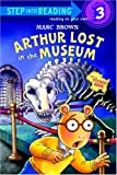 Marc Tolon Brown Arthur Lost in the Museum [With Stickers] (Step Into Reading - Level 3 - Quality)