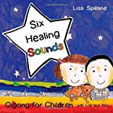 Six Healing Sounds with Lisa and Ted: Qigong for Children ~ Lisa Spillane