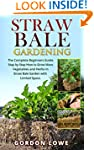 Straw Bale Gardening: The Complete St...