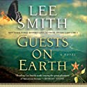 Guests on Earth (       UNABRIDGED) by Lee Smith Narrated by Emily Woo Zeller