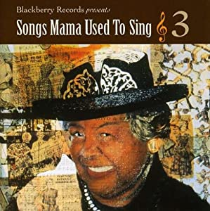 Songs Mama Used to Sing 3