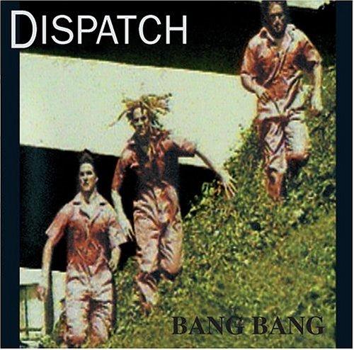 Dispatch - Bang Bang [remastered] - Zortam Music