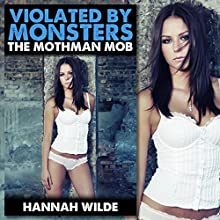 Violated by Monsters: The Mothman Mob (       UNABRIDGED) by Hannah Wilde Narrated by Hannah Wilde