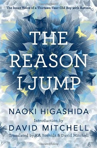 The Reason I Jump: The Inner Voice of a Thirteen-Year-Old Boy with Autism by Higashida, Naoki (2013) Hardcover