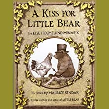 A Kiss for Little Bear (       UNABRIDGED) by Else Holmelund Minarik Narrated by Ted Hoskins