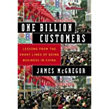 One Billion Customers: Lessons from the Front Lines of Doing Business in China (Wall Street Journal Book) ~ James McGregor