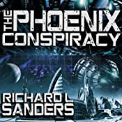 The Phoenix Conspiracy: The Phoenix Conspiracy, Book 1 | [Richard Sanders]
