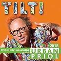 Tilt! 2015 - Der Jahresrückblick Hörspiel von Urban Priol Gesprochen von: Urban Priol
